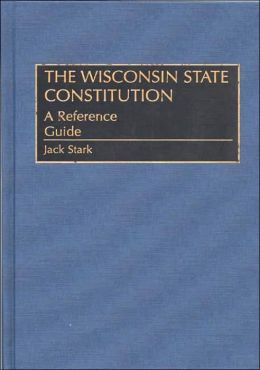 The Wisconsin State Constitution: A Reference Guide