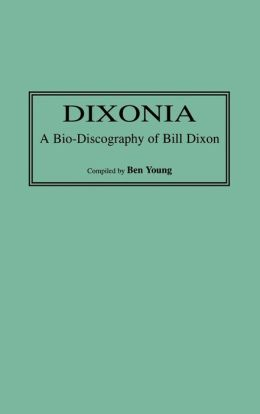 Dixonia: A Bio-Discography of Bill Dixon