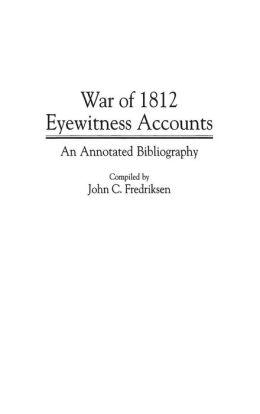 War of 1812 Eyewitness Accounts: An Annotated Bibliography