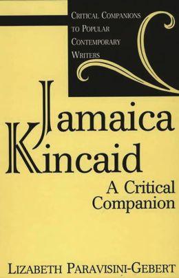 Jamaica Kincaid: A Critical Companion