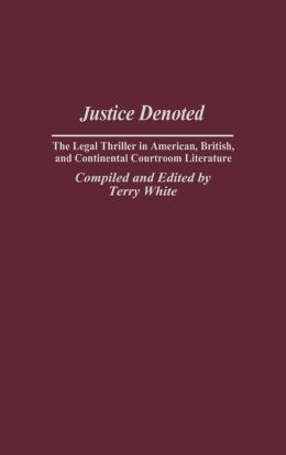 Justice Denoted (Bibliographies and Indexes in Popular Culture, #9): The Legal Thriller in American, British, and Continental Courtroom Literature