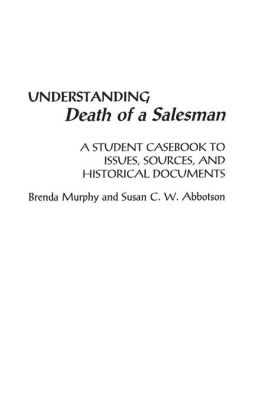 Understanding Death of a Salesman: A Student Casebook to Issues, Sources, and Historical Documents