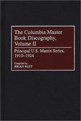 The Columbia Master Book Discography, Volume II: Principal U.S. Matrix Series, 1910-1924