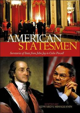 American Statesmen: Secretaries of State from John Jay to Colin Powell