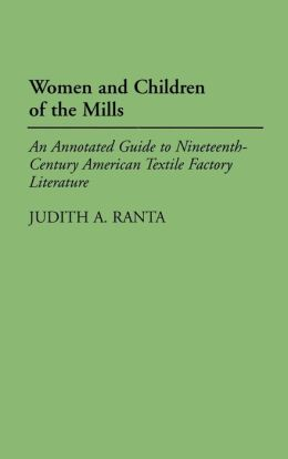 Women and Children of the Mills: An Annotated Guide to Nineteenth-Century American Textile Factory Literature