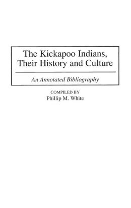 The Kickapoo Indians, Their History and Culture: An Annotated Bibliography