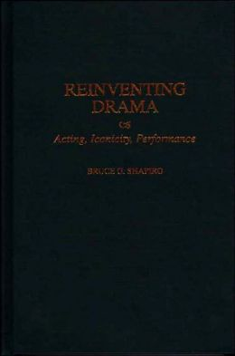 Reinventing Drama: Acting, Iconicity, Performance