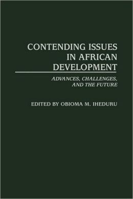 Contending Issues in African Development: Advances, Challenges, and the Future