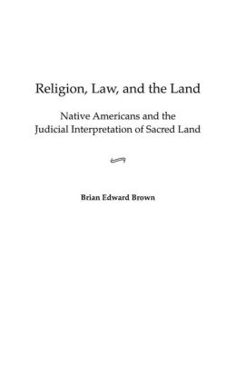 Religion, Law, and the Land: Native Americans and the Judicial Interpretation of Sacred Land