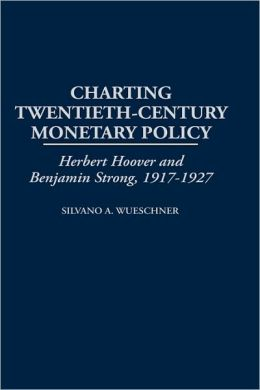 Charting Twentieth-Century Monetary Policy: Herbert Hoover and Benjamin Strong, 1917-1927