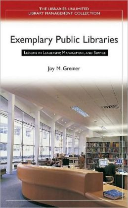 Exemplary Public Libraries: Lessons in Leadership, Management, and Service