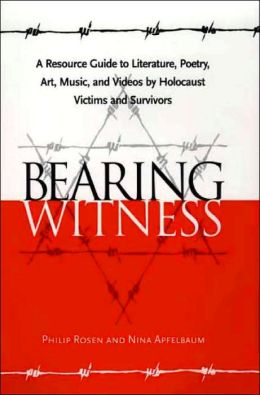 Bearing Witness: A Resource Guide to Literature, Poetry, Art, Music, and Videos by Holocaust Victims and Survivors