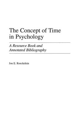 The Concept of Time in Psychology: A Resource Book and Annotated Bibliography