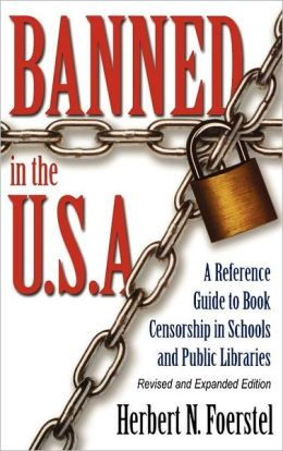 Banned in the U.S.A.: A Reference Guide to Book Censorship in Schools and Public Libraries-- Revised and Expanded Edition