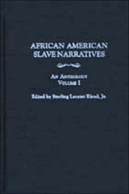 African American Slave Narratives [3 volumes]: An Anthology