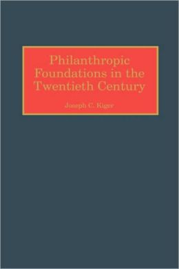 Philanthropic Foundations in the Twentieth Century