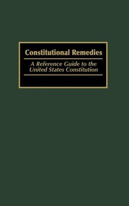 Constitutional Remedies: A Reference Guide to the United States Constitution