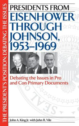 Presidents from Eisenhower through Johnson, 1953-1969: Debating the Issues in Pro and Con Primary Documents (President's Position Series)