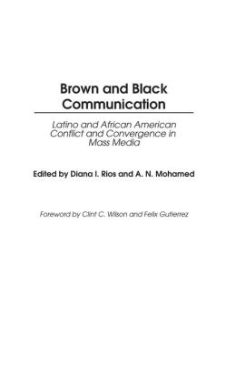 Brown and Black Communication: Latino and African American Conflict and Convergence in Mass Media