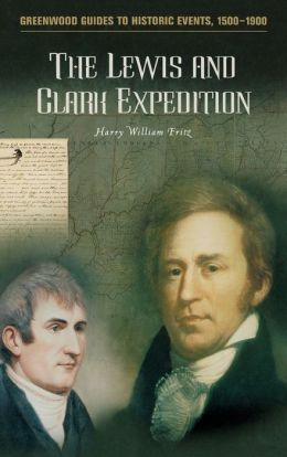 The Lewis and Clark Expedition (Greenwood Guides to Historic Events, 1500-1900)