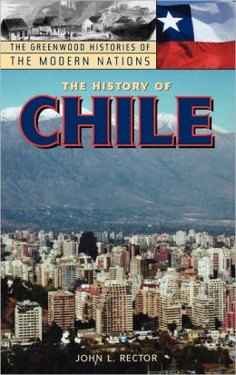 History of Chile (Histories of the Modern Nations Series)