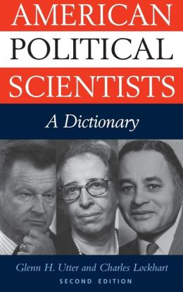 American Political Scientists: A Dictionary-- Second Edition