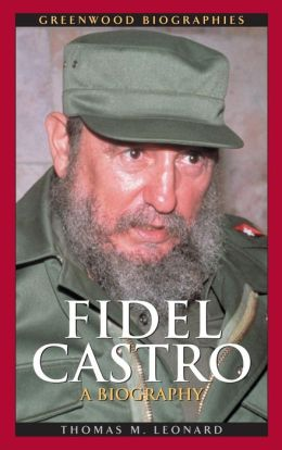 Fidel Castro: A Biography (Greenwood Biographies)
