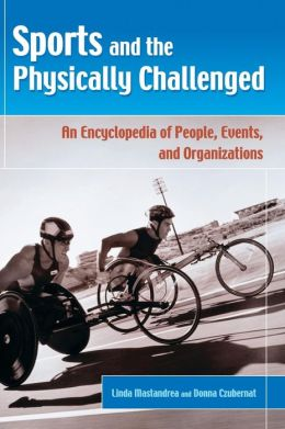 Sports and the Physically Challenged: An Encyclopedia of People, Events, and Organizations