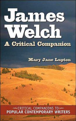 James Welch (Critical Companions to Popular Contemporary Writers Series): A Critical Companion
