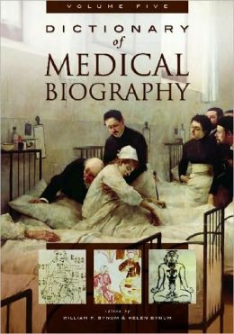 Dictionary of Medical Biography, Volume Five