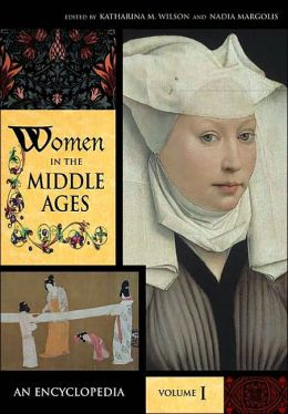 Women in the Middle Ages [Two Volumes] [2 volumes]: An Encyclopedia