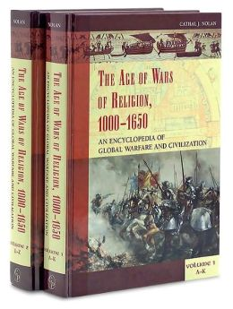 The Age of Wars of Religion, 1000-1650 [2 volumes]: An Encyclopedia of Global Warfare and Civilization [Two Volumes]