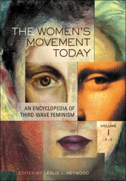 The Women's Movement Today [2 volumes]: An Encyclopedia of Third-Wave Feminism [Two Volumes]