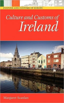 Culture and Customs of Ireland (Culture and Customs of Europe Series)