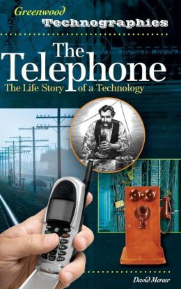 The Telephone: The Life Story of a Technology