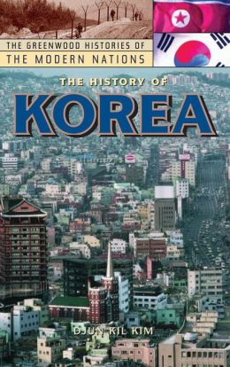 History of Korea (Greenwood Histories of the Modern Nations Series)