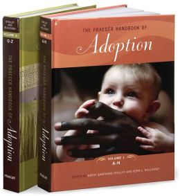The Praeger Handbook of Adoption [2 volumes]: [Two Volumes]