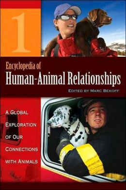 Encyclopedia of Human-Animal Relationships [Four Volumes] [4 volumes]: A Global Exploration of Our Connections with Animals
