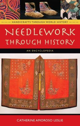 Needlework through History: An Encyclopedia