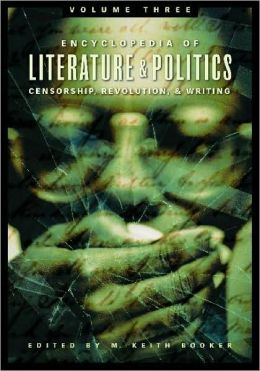 Encyclopedia of Literature and Politics: Censorship, Revolution, and Writing: Volume 3: S-Z
