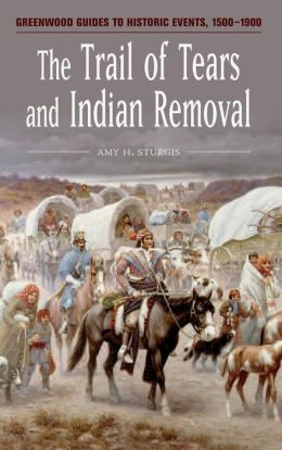 The Trail of Tears and Indian Removal (Greenwood Guides to Historic Events, 1500-1900)