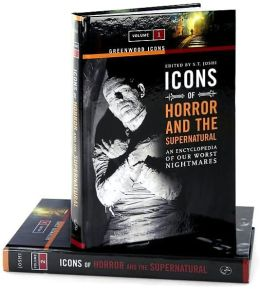 Icons of Horror and the Supernatural [Two Volumes] [2 volumes]: An Encyclopedia of Our Worst Nightmares