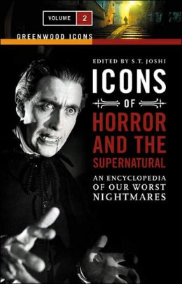 Icons of Horror and the Supernatural: An Encyclopedia of Our Worst Nightmares