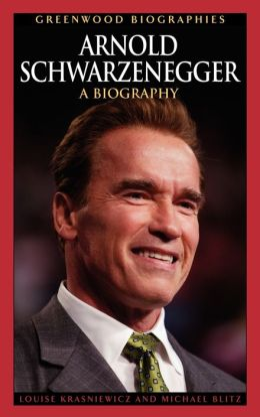 Arnold Schwarzenegger: A Biography