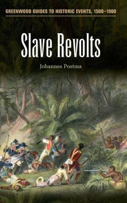 Slave Revolts (Greenwood Guides to Historic Events, 1500-1900)
