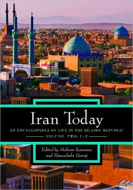Iran Today: An Encyclopedia of Life in the Islamic Republic