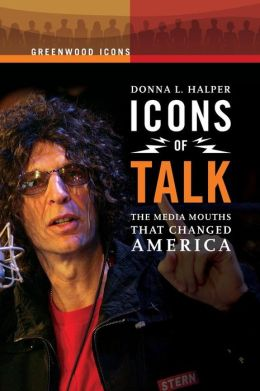 Icons of Talk: The Media Mouths That Changed America (Greenwood Icons Series)
