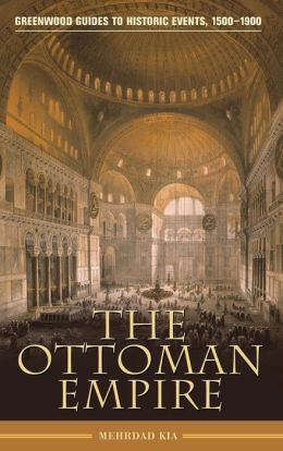 The Ottoman Empire (Greenwood Guides to Historic Events, 1500-1900)