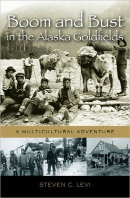 Boom and Bust in the Alaska Goldfields: A Multicultural Adventure