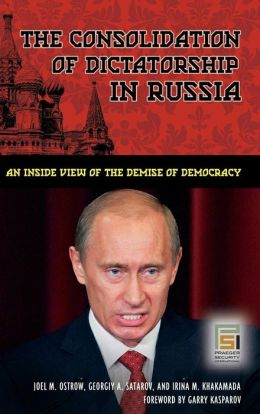 The Consolidation of Dictatorship in Russia: An Inside View of the Demise of Democracy